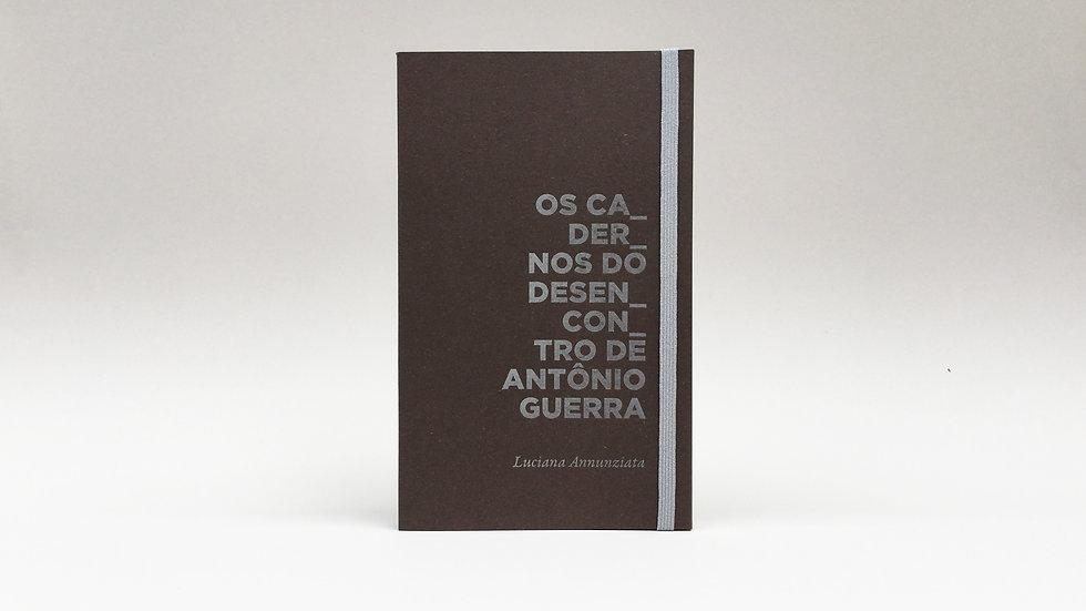 Os cadernos do desencontro de Antônio Guerra / Luciana Annunziata
