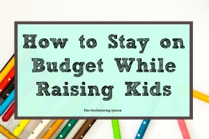 Tips on sticking to a budget while raising kids.