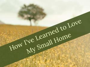 How I've Learned to Love My Small Home
