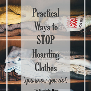 5 Practical Ways to Stop Hoarding Clothes (you know you do)