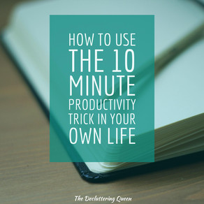 How to Use the 10 Minute Productivity Trick in Your Own Life