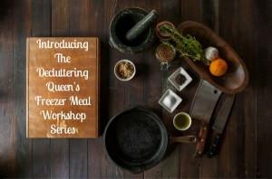 Introducing The Decluttering Queen's Freezer Meal Workshop