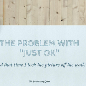 "The Problem with ""Just Ok"" & that Time I took the Picture Down"