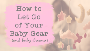 How to Let Go of Baby Gear (and Baby Dreams)