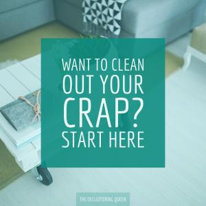 Declutter Guide - clean out your crap