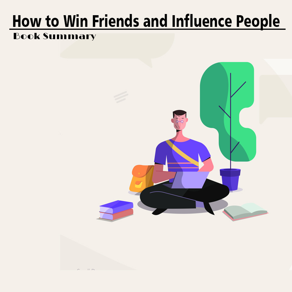 How to Win Friends and Influence People - Book Summary