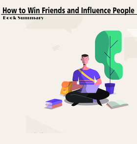 How to Win Friends and Influence People – Book Summary