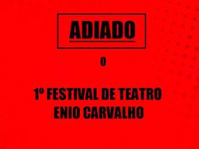 ADIADO o 1º Festival de Teatro Enio Carvalho