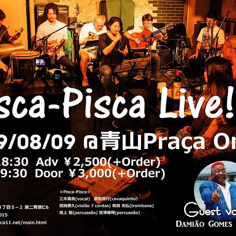 2019.8/9(金) Pisca-Pisca@青山 プラッサオンゼ