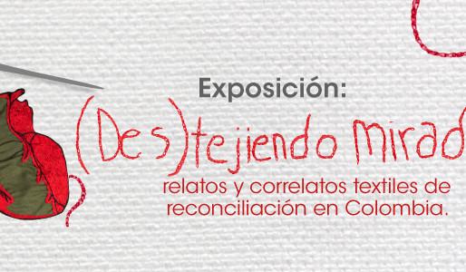 Destejiendo miradas, relatos y correlatos textiles de la reconciliación en Colombia