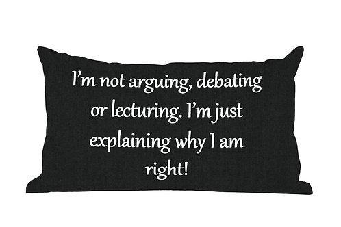I'm Not Arguing... Phrase Pillow