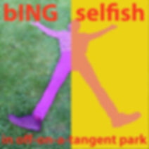 BING SELFISH_In Off-on-a-Tagent Park_COV