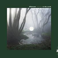 DINOSAUR_To The Earth_COVER.jpg