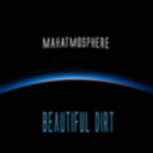 MAHATMOSPHERE_Beautiful Dirt_COVER.jpg