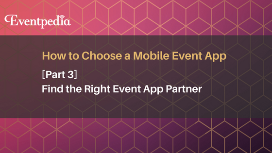 How to Choose a Mobile Event App: Finding the Right Event App Partner (Part 3)