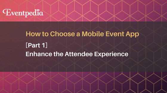 How to Choose a Mobile Event App: Enhance the Attendee Experience (Part 1)