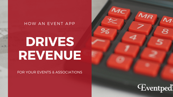 How an Event App Drives Revenue for Your Events and Associations