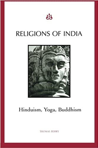 Religions of India Hinduism, Yoga, Buddhism | by: Thomas Berry