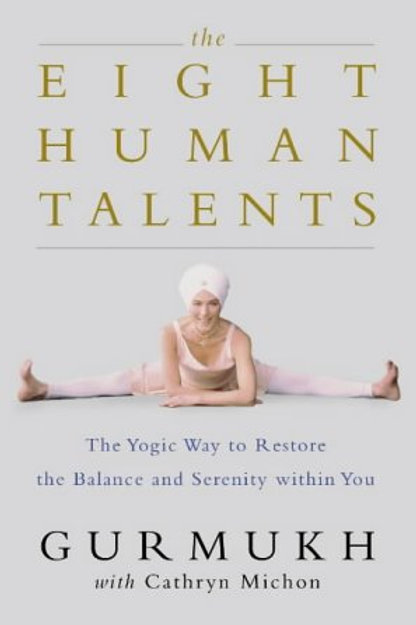 The Eight Human Talents: The Yogic Way to Restore Balance and Serenity Within Yo