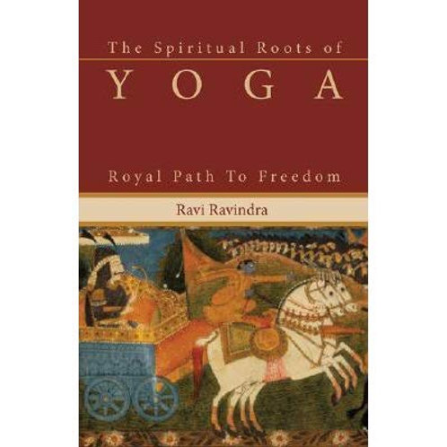 The Spiritual Roots of Yoga: The Royal Path to Freedom | Ravi Ravindra