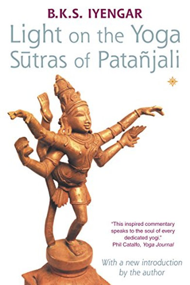 Light on the Yoga Sutras of Patanjali | by B. K. S. Iyenga