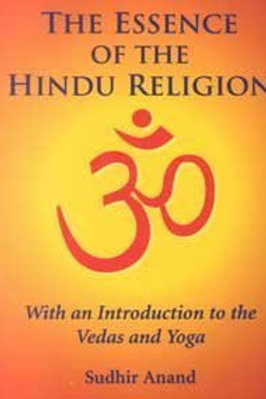 The Essence of the Hindu Religion : With an Introduction to the Vedas and Yoga