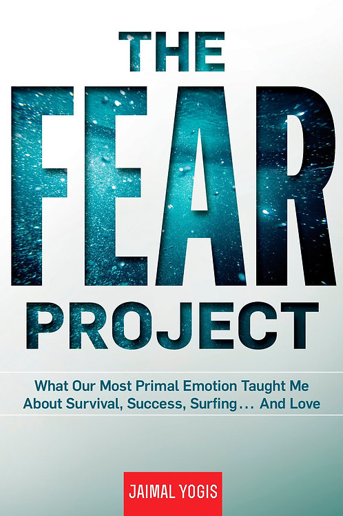 The Fear Project: What Our Most Primal Emotion Taught Me About Survival, Success