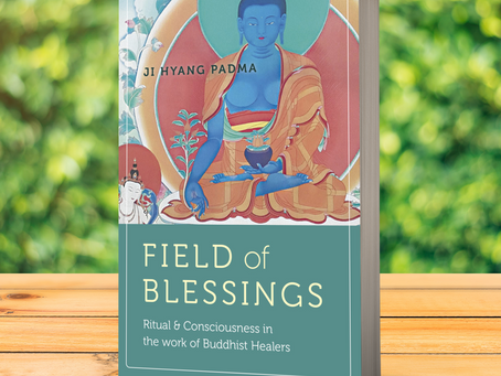 Field of Blessings: Ritual and Consciousness in the Work of Buddhist Healers Arriving March 27th