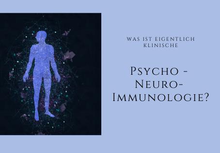 Was ist eigentlich klinische Psycho- Neuro- Immunologie?