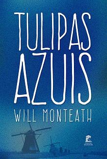 Capa do livro Tulipas Azuis do Will Monteath