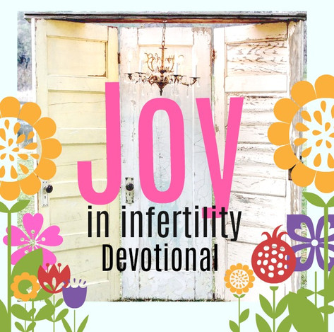 How To Choose Joy in Infertility