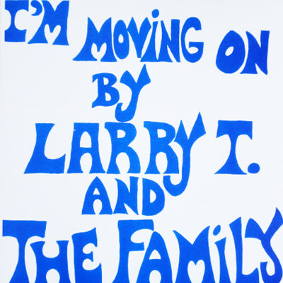 Larry T. and The Family / I'm Moving On