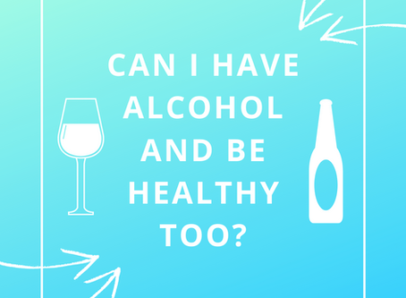 Can I have alcohol and be healthy too?