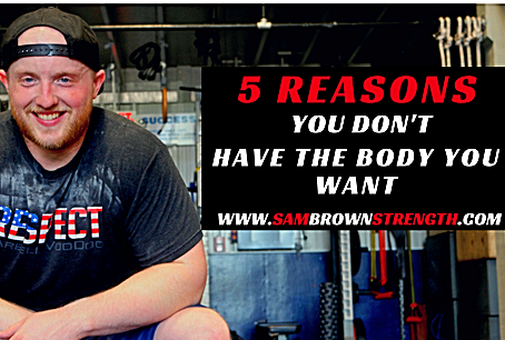 5 Reasons You Don't Have the Body You Want!