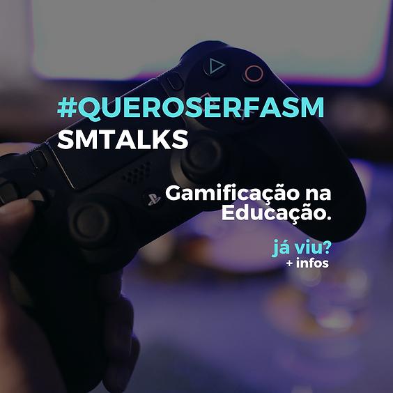 SM TALKS - Gamificação na Educação