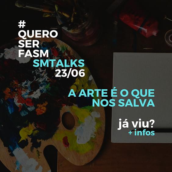 SM TALKS - Arte é o que nos salva