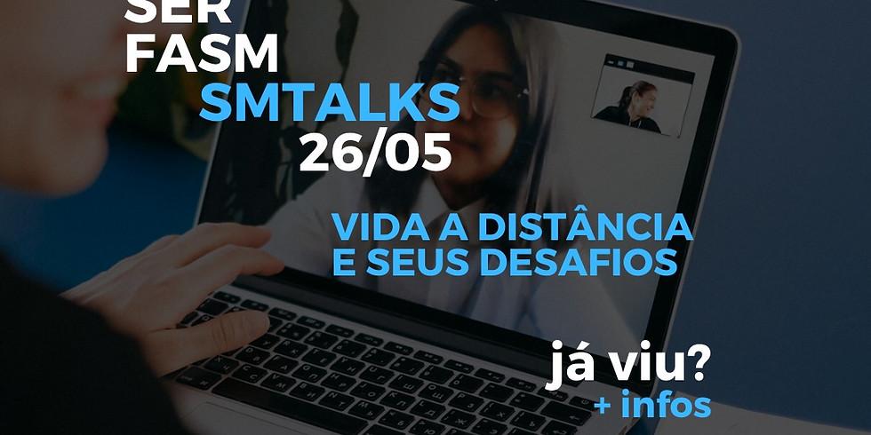 SM TALKS - Vida a distância e seus desafios