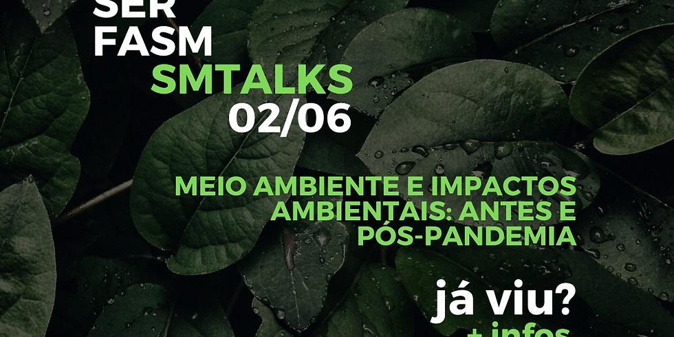 SM TALKS - Meio Ambiente e impactos ambientais: Antes e pós-pandemia