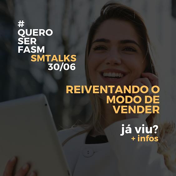 SM TALKS - Reinventando o modo de vender.