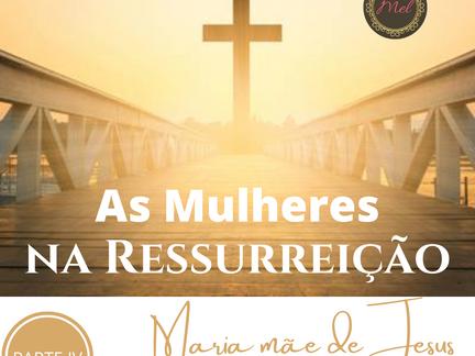 As Mulheres na Ressurreição - PARTE 4 - Maria mãe de Jesus
