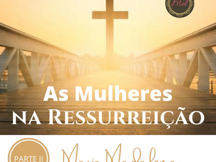 As Mulheres na Ressurreição - PARTE 3 - Maria Madalena