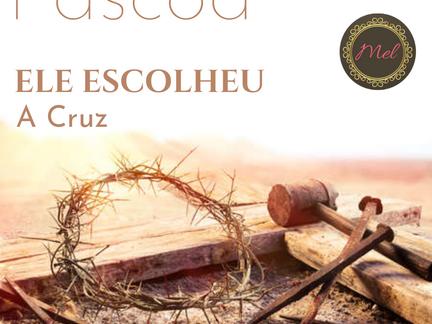 Páscoa: Ele escolheu a cruz!
