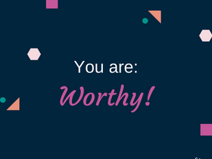 You are: Worthy!