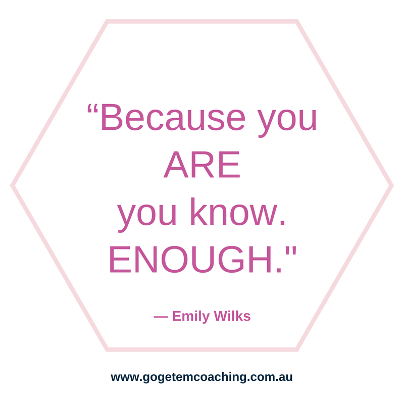 Because you ARE you know. ENOUGH. www.gogetemcoaching.com.au