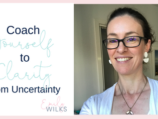 Coach Yourself to Clarity from Uncertainty