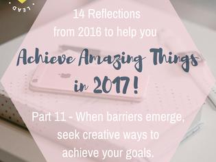 Part 11 - When barriers emerge, seek creative ways to achieve your goals.