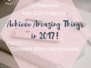 Part 7 - Consistent effort = lasting success.