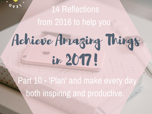 Part 10 - 'Plan' and make every day both inspiring AND productive.