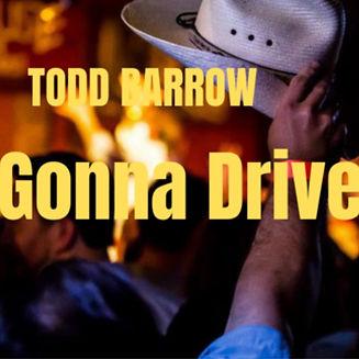 Todd Barrow - Gonna Drive.jpg