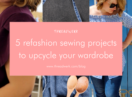 5 refashion sewing projects to upcycle your wardrobe